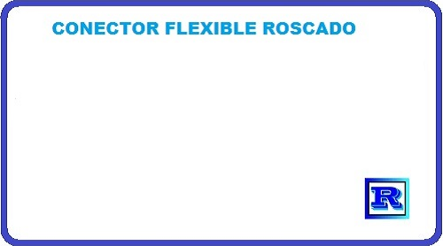 CONECTOR FLEXIBLE ROSCADO